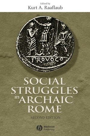 Social Struggles in Archaic Rome: New Perspectives on the Conflict of the Orders, 2nd, Expanded and Updated Edition (1405100605) cover image