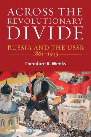 Across the Revolutionary Divide: Russia and the USSR, 1861-1945 (1444351605) cover image