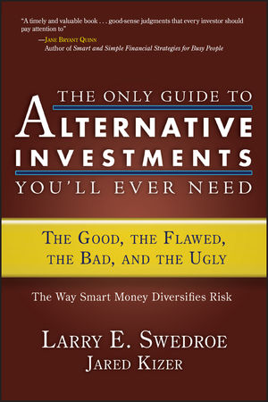 The Only Guide to Alternative Investments You'll Ever Need: The Good, the Flawed, the Bad, and the Ugly