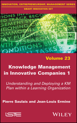 Knowledge Management in Innovative Companies 1: Understanding and Deploying a KM Plan within a Learning Organization