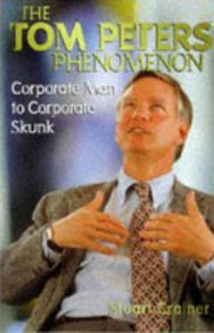 Corporate Man to Corporate Skunk: The Tom Peters Phenomenon