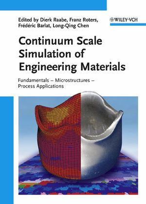Continuum Scale Simulation of Engineering Materials: Fundamentals - Microstructures - Process Applications