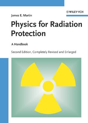 Physics for Radiation Protection: A Handbook, 2nd Edition, Completely Revised and Enlarged