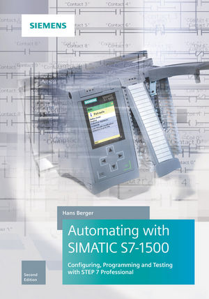 Automating with SIMATIC S7-1500: Configuring, Programming and Testing with STEP 7 Professional, 2nd Edition