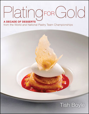 Plating for Gold: A Decade of Dessert Recipes from the World and National Pastry Team Championships (EHEP002405) cover image