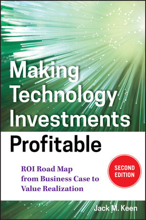 Making Technology Investments Profitable: ROI Road Map from Business Case to Value Realization, 2nd Edition (0470194006) cover image