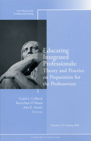 Educating Integrated Professionals: Theory and Practice on Preparation for the Professoriate: New Directions for Teaching and Learning, Number 113 (0470295406) cover image