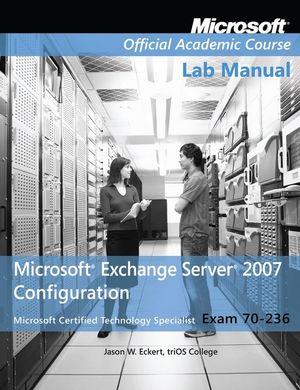 Exam 70-236 Microsoft Exchange Server 2007 Configuration, Lab Manual