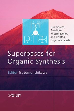 Superbases for Organic Synthesis: Guanidines, Amidines, Phosphazenes and Related Organocatalysts (0470518006) cover image