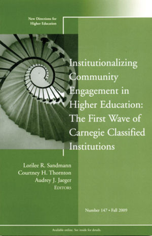 Institutionalizing Community Engagement in Higher Education: The First Wave of Carnegie Classified Institutions: New Directions for Higher Education, Number 147