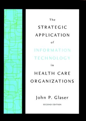 The Strategic Application of Information Technology in Health Care Organizations, 2nd Edition (0470534206) cover image
