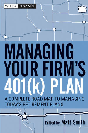 Managing Your Firm's 401(k) Plan : A Complete Roadmap to Managing Today's Retirement Plans