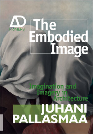 The Embodied Image: Imagination and Imagery in Architecture (0470711906) cover image
