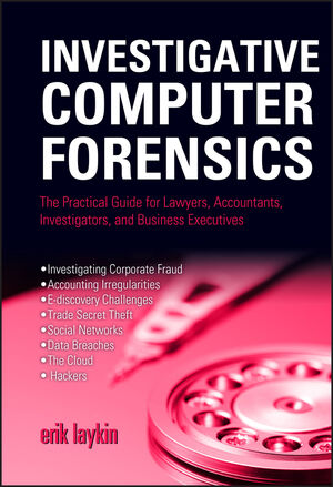 Investigative Computer Forensics: The Practical Guide for Lawyers, Accountants, Investigators, and Business Executives (0470932406) cover image