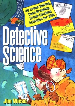 Detective Science: 40 Crime-Solving, Case-Breaking, Crook-Catching Activities for Kids (0471119806) cover image