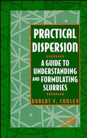 Practical Dispersion: A Guide to Understanding and Formulating Slurries