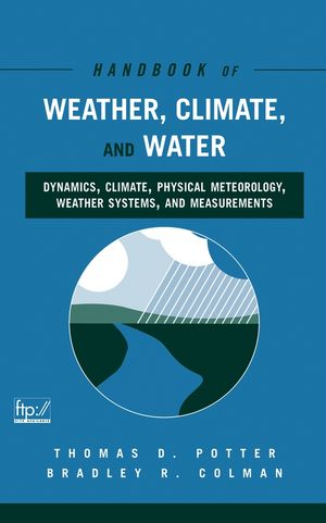 Handbook of Weather, Climate, and Water: Dynamics, Climate, Physical Meteorology, Weather Systems, and Measurements