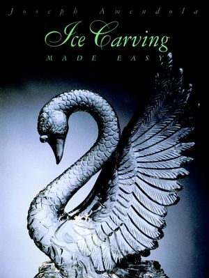 Ice Carving Made Easy, 2nd Edition (0471285706) cover image