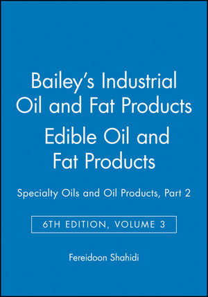 Bailey's Industrial Oil and Fat Products, Volume 3, Edible Oil and Fat Products: Specialty Oils and Oil Products, Part 2, 6th Edition