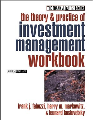 The Theory and Practice of Investment Management Workbook: Step-by-Step Exercises and Tests to Help You Master The Theory and Practice of Investment Management