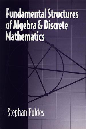 Fundamental Structures of Algebra and Discrete Mathematics