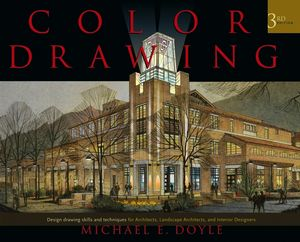 Color Drawing: Design Drawing Skills and Techniques for Architects, Landscape Architects, and Interior Designers, 3rd Edition