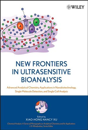 New Frontiers in Ultrasensitive Bioanalysis: Advanced Analytical Chemistry Applications in Nanobiotechnology, Single Molecule Detection, and Single Cell Analysis  (0471746606) cover image