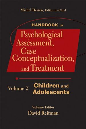 Handbook of Psychological Assessment, Case Conceptualization, and Treatment, Volume 2: Children and Adolescents