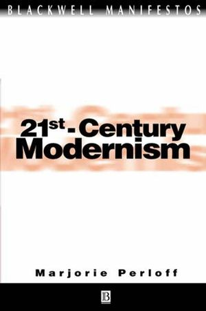 "21st-Century Modernism: The ""New"" Poetics (0631219706) cover image"