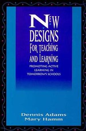 New Designs for Teaching and Learning: Promoting Active Learning in Tomorrow