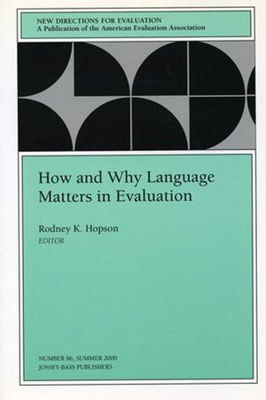 How and Why Language Matters in Evaluation: New Directions for Evaluation, Number 86