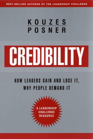 Credibility: How Leaders Gain and Lose It, Why People Demand It, Revised Edition