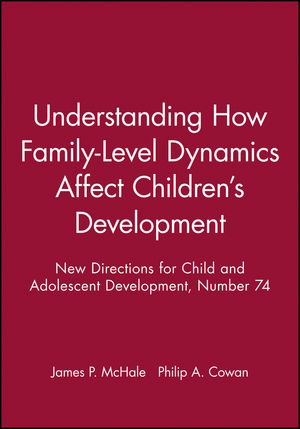 Understanding How Family-Level Dynamics Affect Children's Development: New Directions for Child and Adolescent Development, Number 74