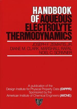 Handbook of Aqueous Electrolyte Thermodynamics: Theory & Application