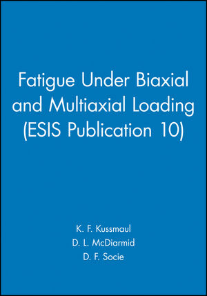 Fatigue Under Biaxial and Multiaxial Loading (ESIS Publication 10)