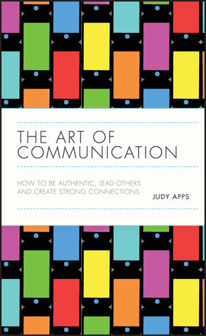 The Art of Communication: How to be authentic, lead others and create strong connections