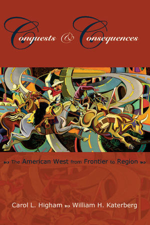 Conquests and Consequences: The American West from Frontier to Region (0882952706) cover image
