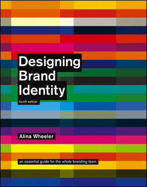 Designing Brand Identity: An Essential Guide for the Whole Branding Team, 4th Edition (1118099206) cover image