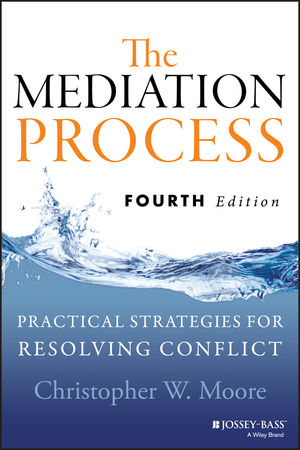 The Mediation Process: Practical Strategies for Resolving Conflict, 4th Edition (1118304306) cover image