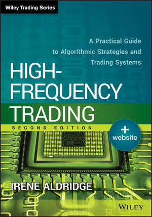 High-Frequency Trading: A Practical Guide to Algorithmic Strategies and Trading Systems, 2nd Edition