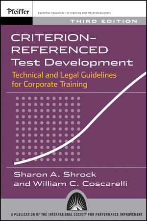 Criterion-referenced Test Development: Technical and Legal Guidelines for Corporate Training, 3rd Edition (1118943406) cover image