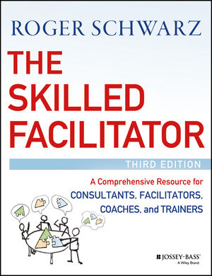 The Skilled Facilitator: A Comprehensive Resource for Consultants, Facilitators, Coaches, and Trainers, 3rd Edition (1119064406) cover image