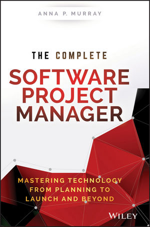 The Complete Software Project Manager: Mastering Technology from Planning to Launch and Beyond (1119219906) cover image