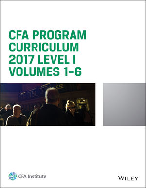 CFA Program Curriculum 2017 Level I, Volumes 1 - 6