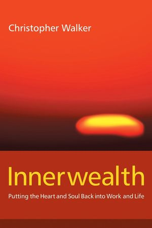 Innerwealth: Putting the Heart and Soul Back into Work and Life