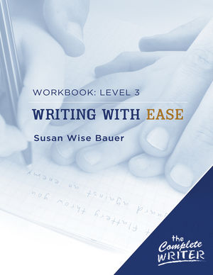 The Complete Writer: Level 3 Workbook for Writing with Ease