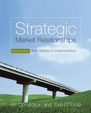 Strategic Market Relationships: From Strategy to Implementation, 2nd Edition