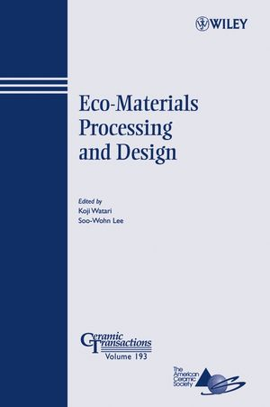 Eco-Materials Processing and Design: Ceramic Transactions, Volume 193 (0470080507) cover image