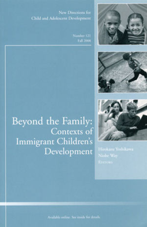 Beyond the Family: Contexts of Immigrant Children's Development: New Directions for Child and Adolescent Development, Number 121