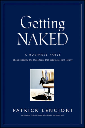 Getting Naked: A Business Fable About Shedding The Three Fears That Sabotage Client Loyalty (0470597607) cover image